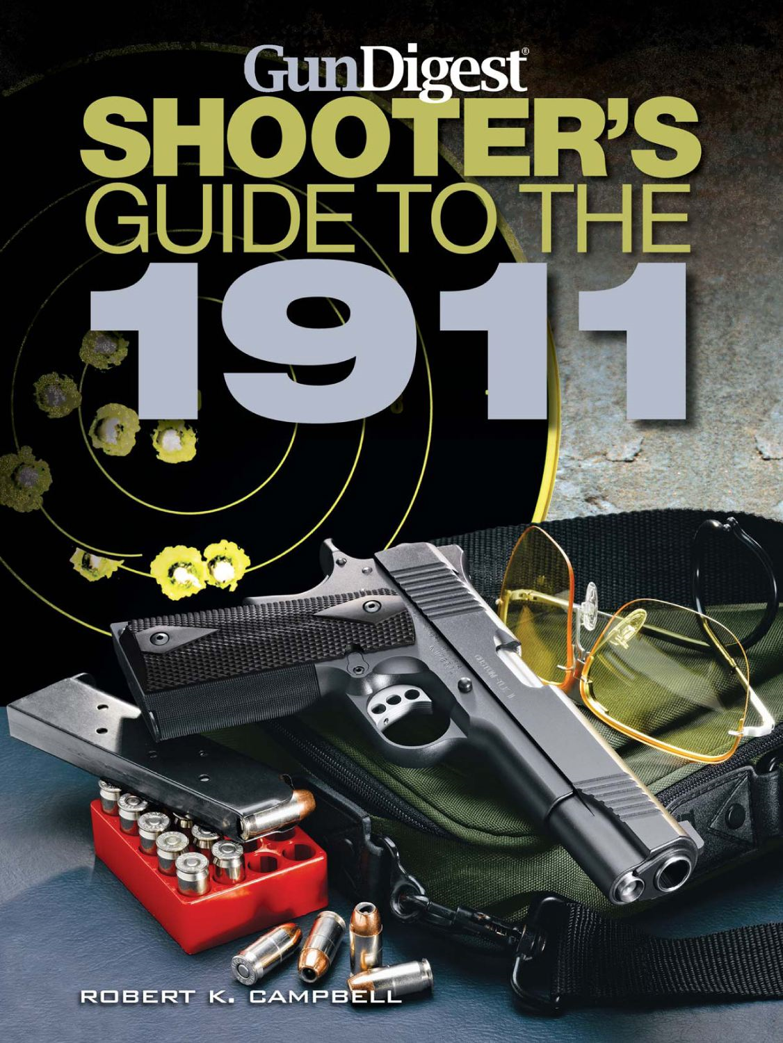 Gun Digest Shooters Guide to the 1911 By: Robert K. Campbell