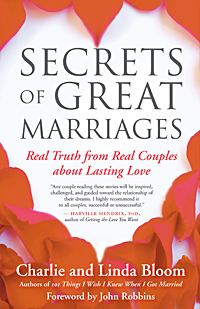 Secrets of Great Marriages By: Linda and Charlie Bloom
