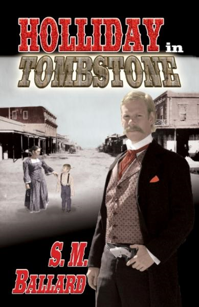 Holliday in Tombstone By: S.M. Ballard