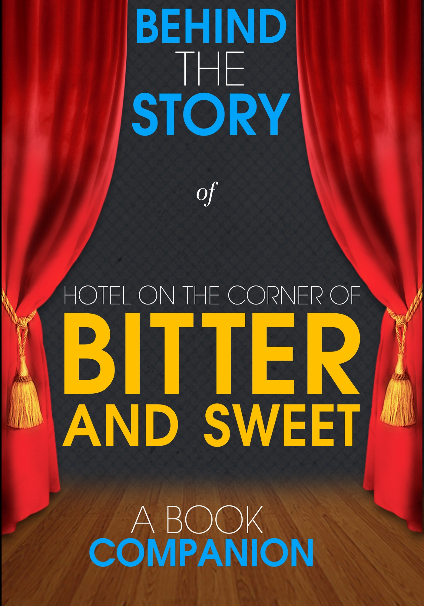 Behind the Story - Hotel on the Corner of Bitter and Sweet - Behind the Story (A Book Companion)