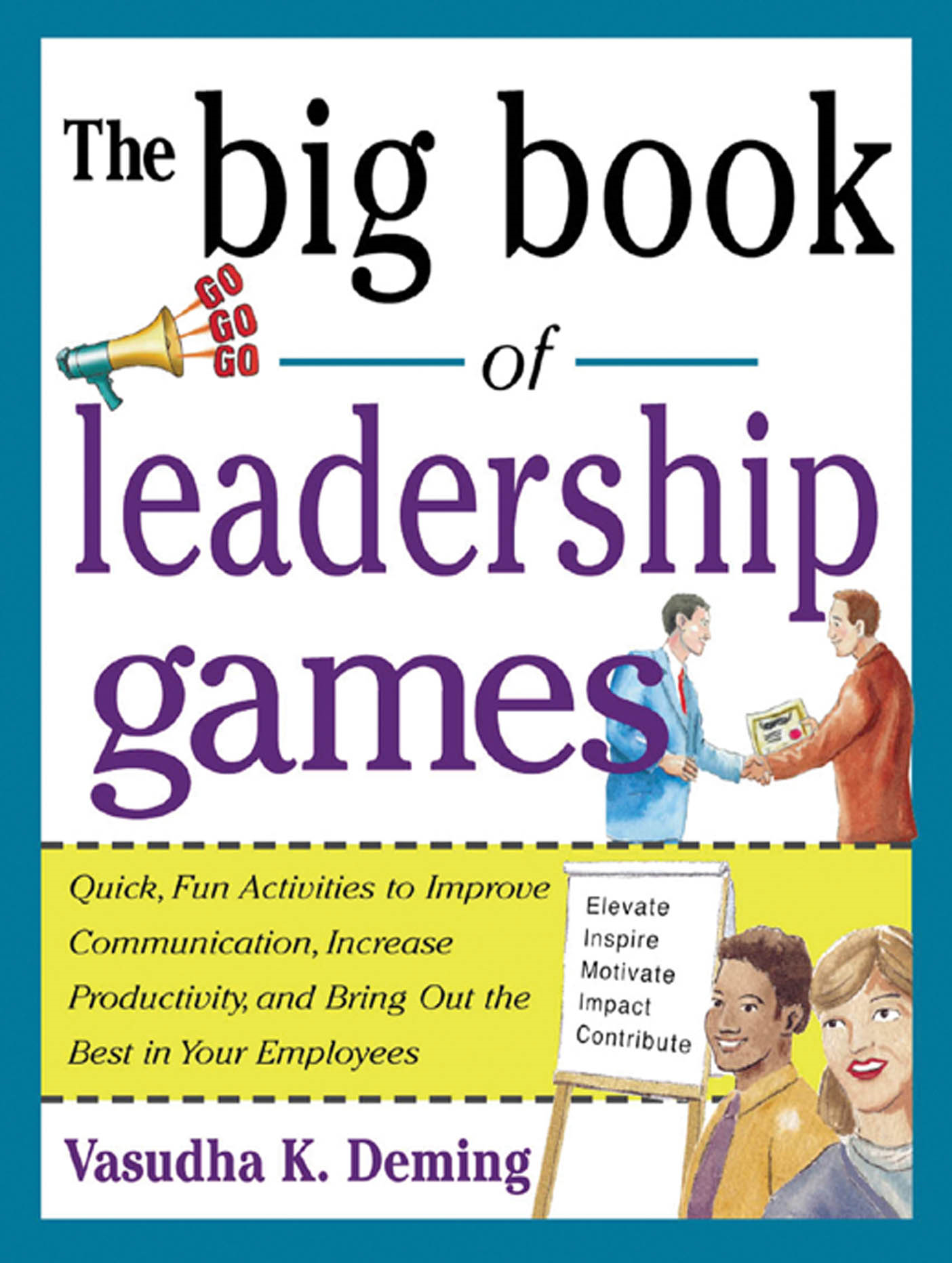 The Big Book of Leadership Games: Quick, Fun Activities to Improve Communication, Increase Productivity, and Bring Out the Best in Employees : Quick, Fun, Activities to Improve Communication, Increase Productivity, and Bring Out the Best In Yo By: Vasudha Deming