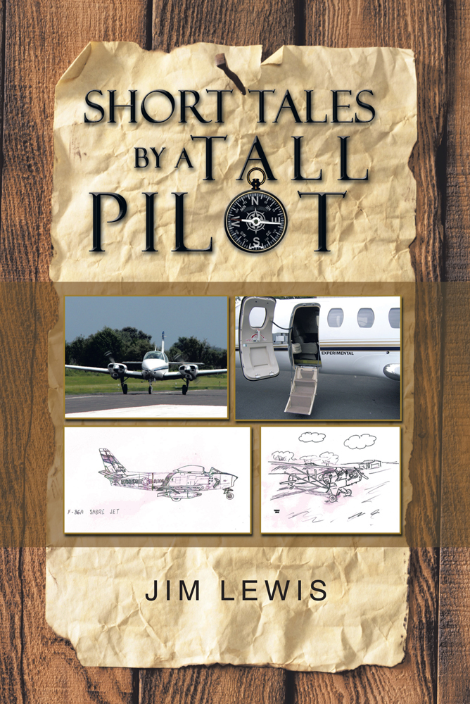 Short Tales by a Tall Pilot By: Jim Lewis