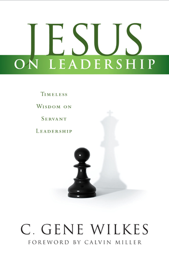 Jesus on Leadership By: C. Gene Wilkes