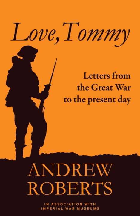 Love, Tommy: Letters Home, from the Great War to the Present Day By: Andrew Roberts