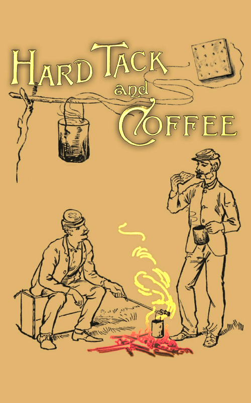 Hardtack and Coffee By: Charles W. Reed,John D. Billings