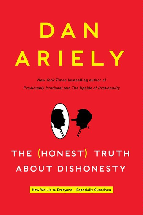 The Honest Truth About Dishonesty: How We Lie to Everyone---Especially Ourselves By: Dan Ariely