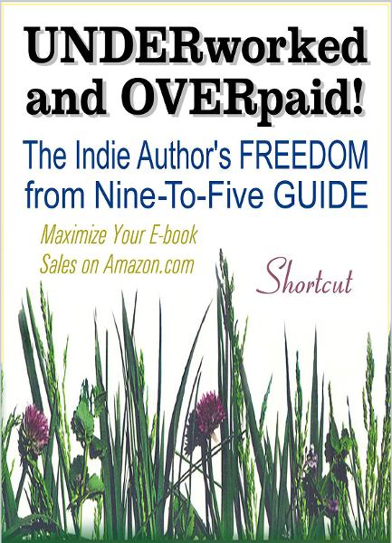 UNDERWORKED & OVERPAID! The Indie Author's Freedom from Nine-to-Five Guide