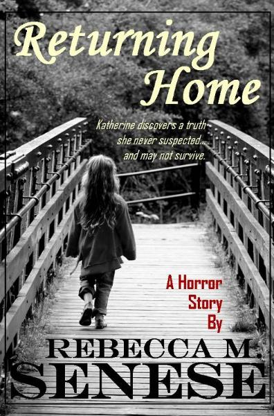 Returning Home: A Horror Story By: Rebecca M. Senese