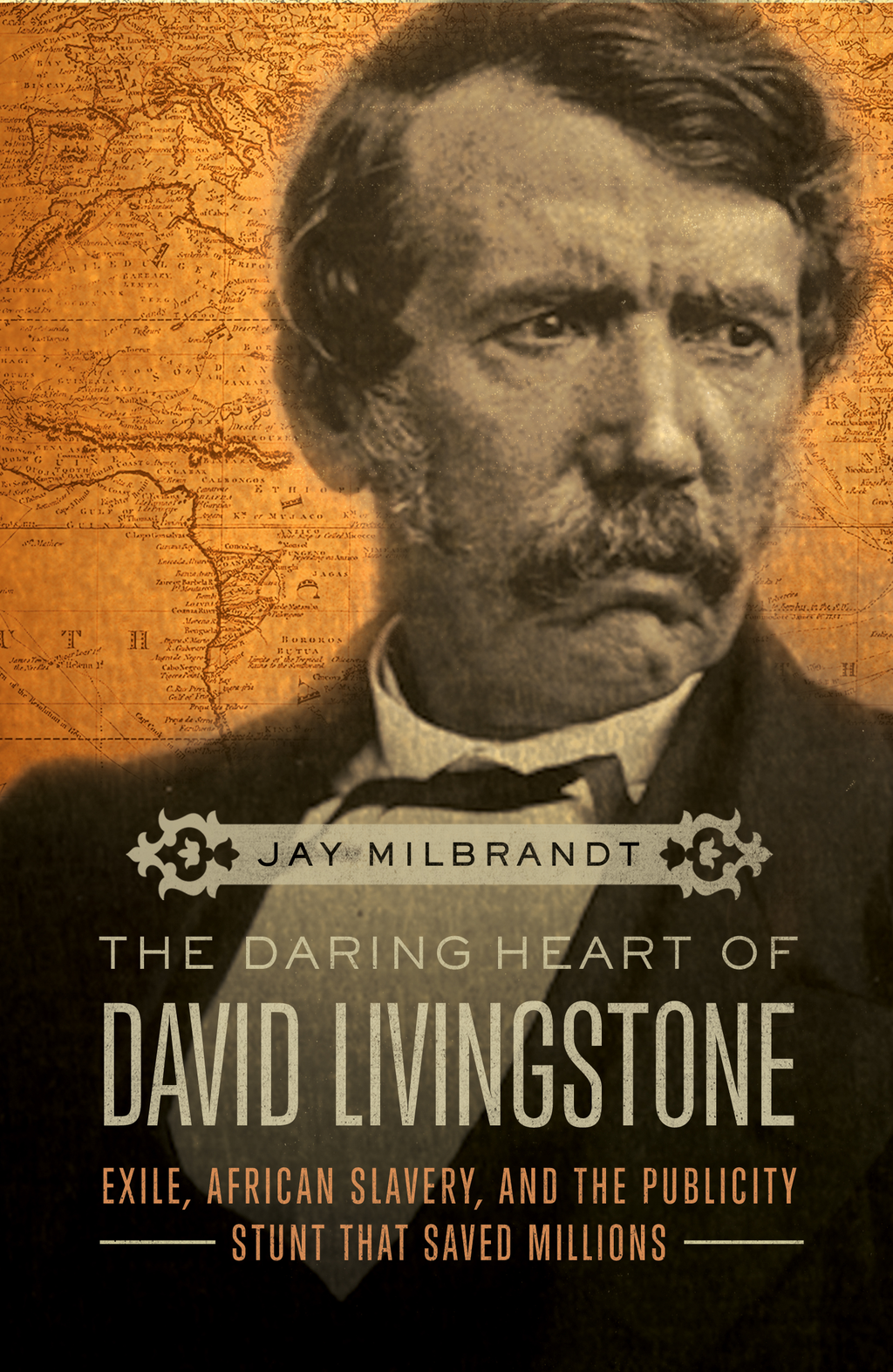 The Daring Heart of David Livingstone Exile,  African Slavery,  and the Publicity Stunt That Saved Millions