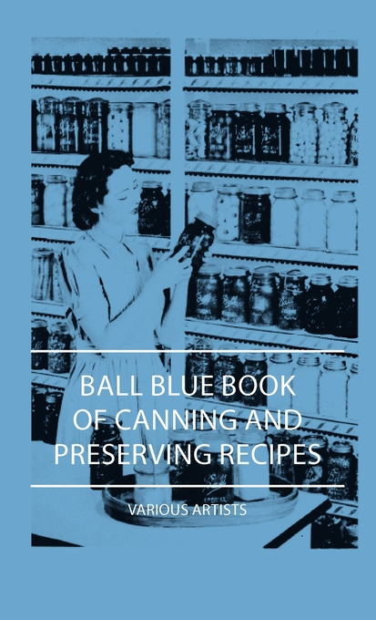 Ball Blue Book Of Canning And Preserving Recipes By: Various