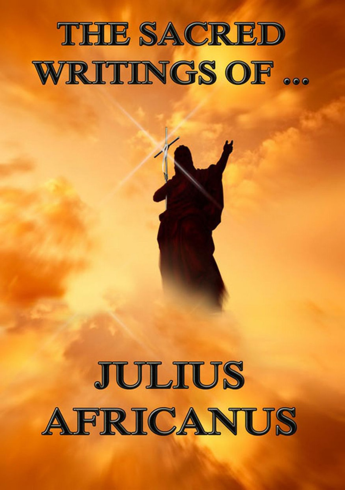 The Sacred Writings of Julius Africanus: Extended Annotated Edition