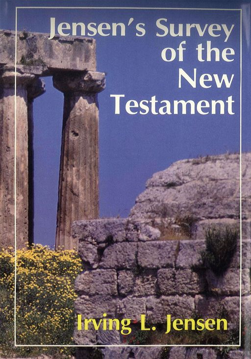 Jensen's Survey of the New Testament By: Irving L. Jensen