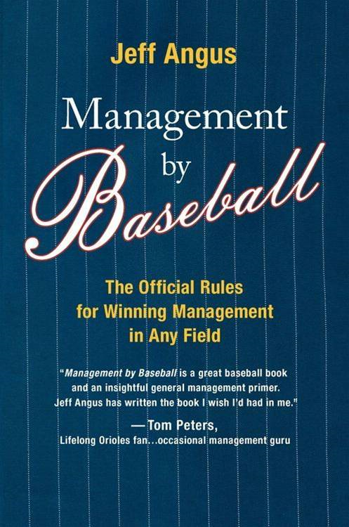 Management by Baseball: The Official Rules for Winning Managemen By: Jeff Angus