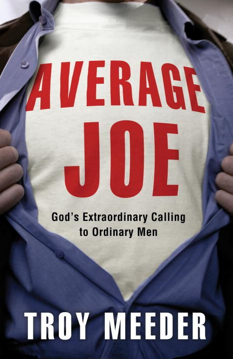 Average Joe By: Troy Meeder