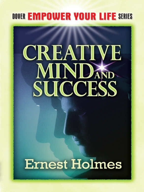 Creative Mind and Success By: Ernest Holmes