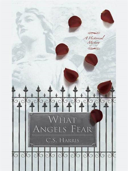 What Angels Fear: A Sebastian St. Cyr Mystery By: C.S. Harris