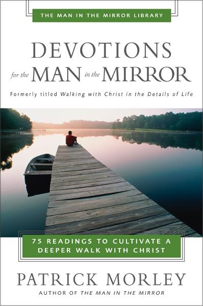 Devotions for the Man in the Mirror By: Patrick   Morley