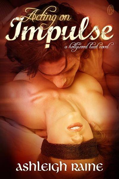 Acting on Impulse By: Ashleigh Raine
