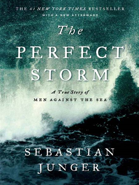 The Perfect Storm: A True Story of Men Against the Sea By: Sebastian Junger
