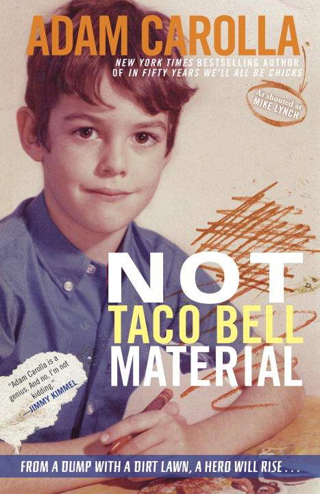 Not Taco Bell Material By: Adam Carolla