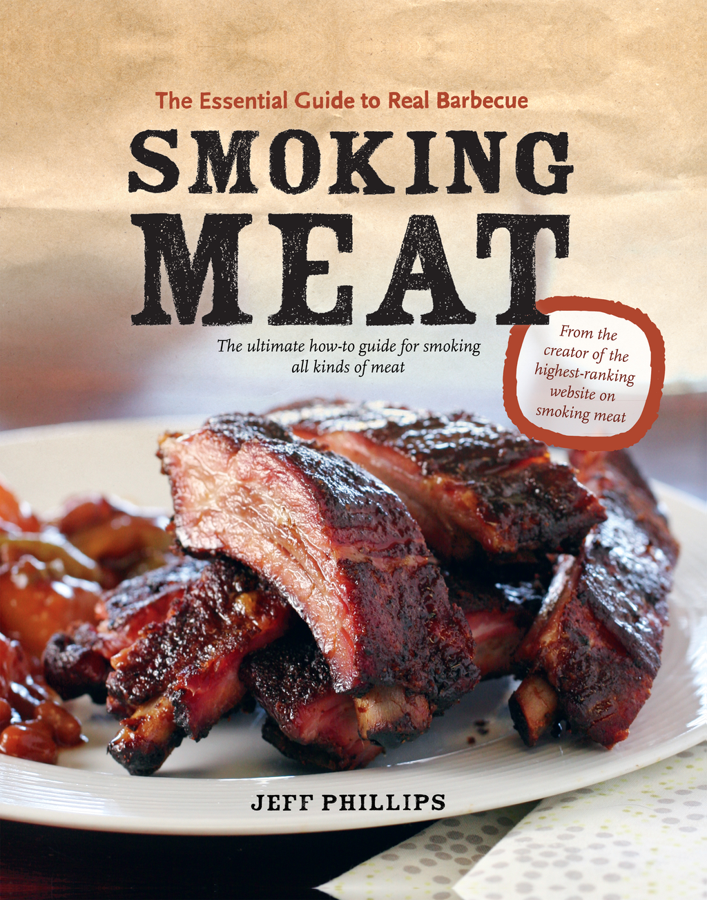 Smoking Meat: The Essential Guide to Real Barbecue By: Jeff Phillips