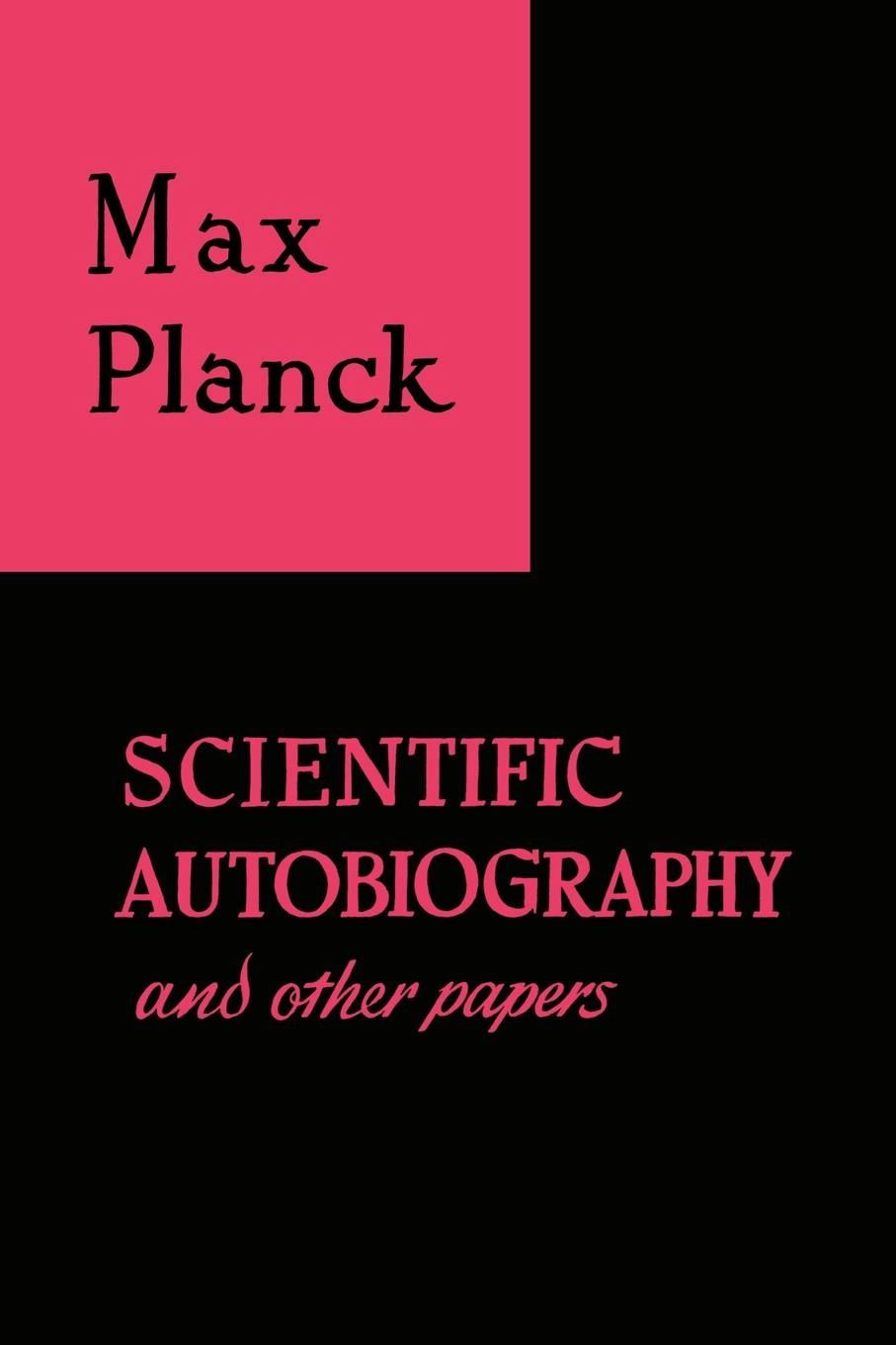 Scientific Autobiography and Other Papers