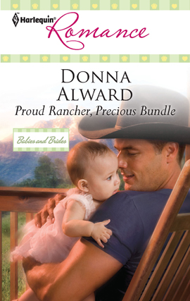 Proud Rancher, Precious Bundle By: Donna Alward