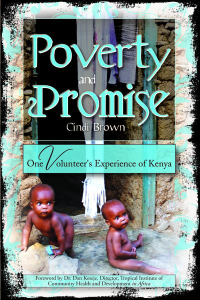 Poverty and Promise: One Volunteer's Experience of Kenya By: Cindi Brown