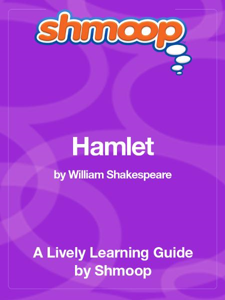 Shmoop Literature Guide: Hamlet By: Shmoop