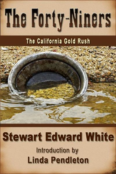 The Forty-niners: The California Gold Rush By: Linda Pendleton