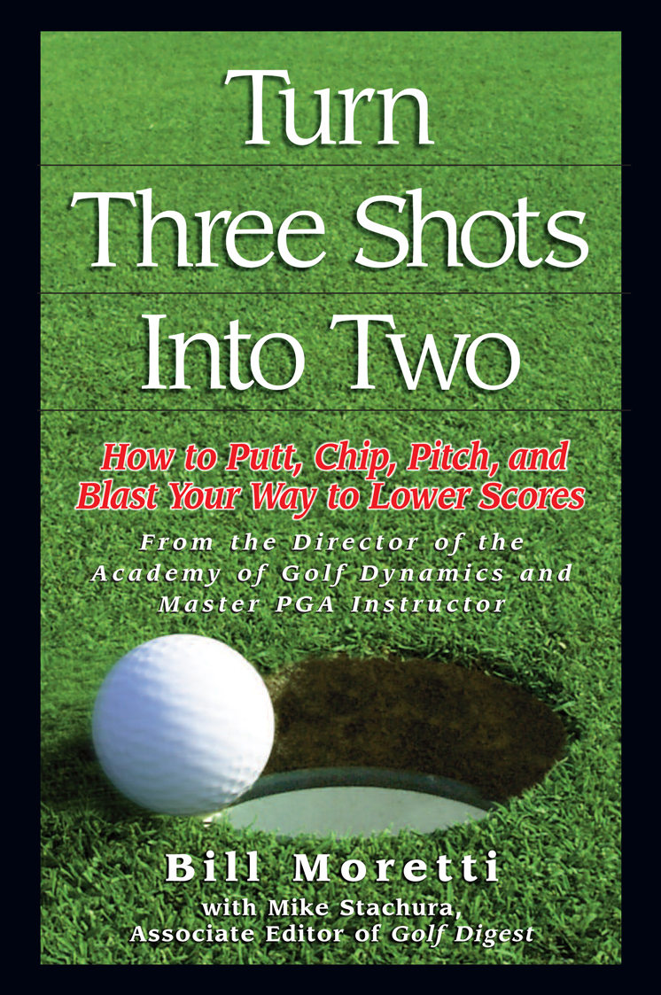 Turn Three Shots Into Two By: Bill Moretti,Mike Stachura