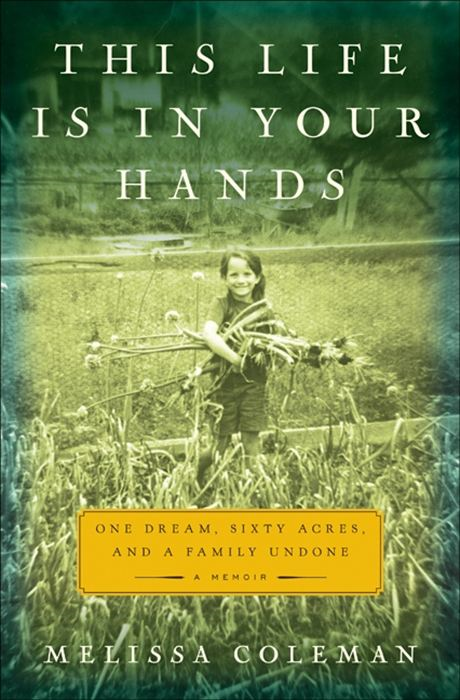This Life Is in Your Hands By: Melissa Coleman