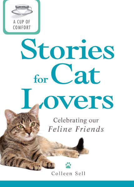 A Cup of Comfort Stories for Cat Lovers: Celebrating our feline friends By: Colleen Sell