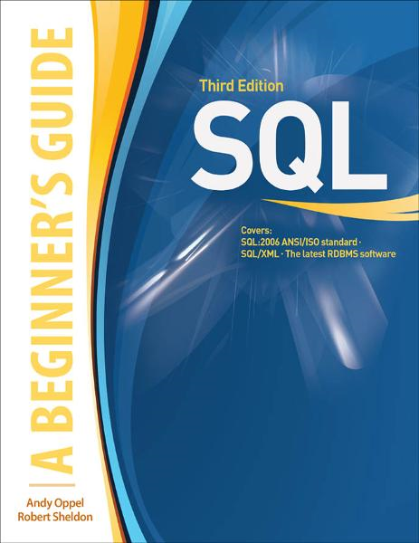 SQL: A BEGINNER'S GUIDE 3/E By:  Robert Sheldon,Andy Oppel