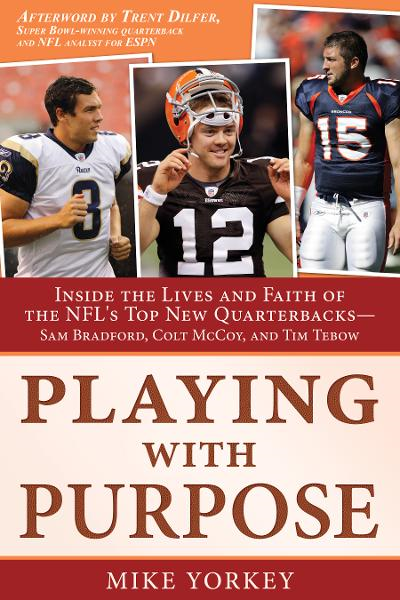 Playing with Purpose: Inside the Lives and Faith of the NFL's Top New Quarterbacks By: Mike Yorkey