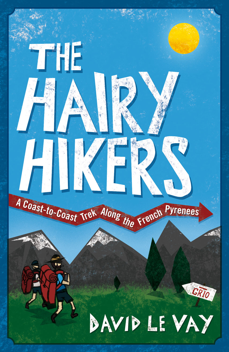 The Hairy Hikers: A Coast-to-Coast Trek Along the French Pyrenees By: David Le Vay