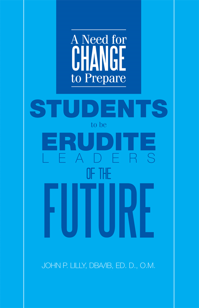 A Need for Change to Prepare Students to be Erudite Leaders of the Future