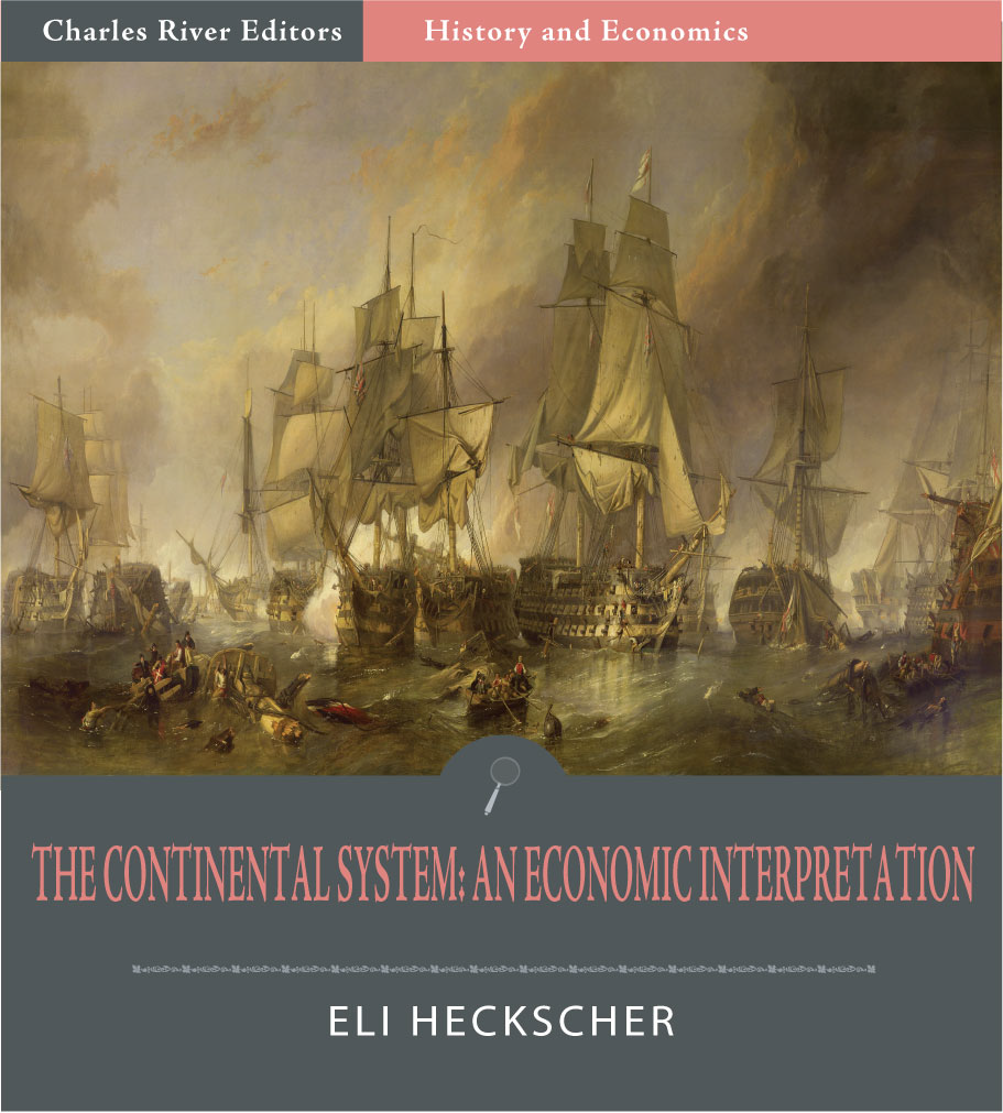 The Continental System: An Economic Interpretation By: Eli Heckscher