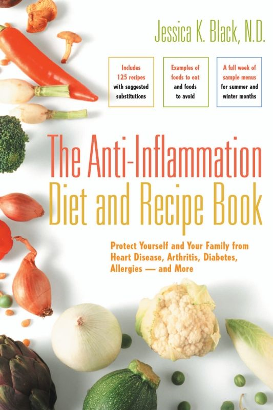 The Anti-Inflammation Diet and Recipe Book: Protect Yourself and Your Family from Heart Disease, Arthritis, Diabetes, Allergies - and More By: Jessica K. Black