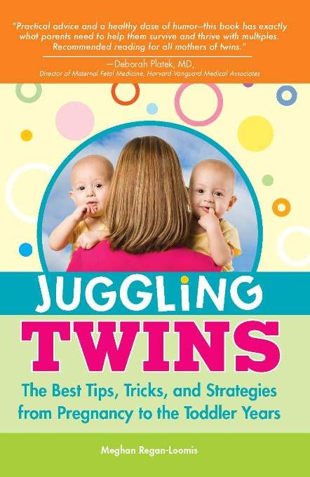 Juggling Twins: The Best Tips, Tricks, and Strategies from Pregnancy to the Toddler Years By: Meghan Regan-Loomis
