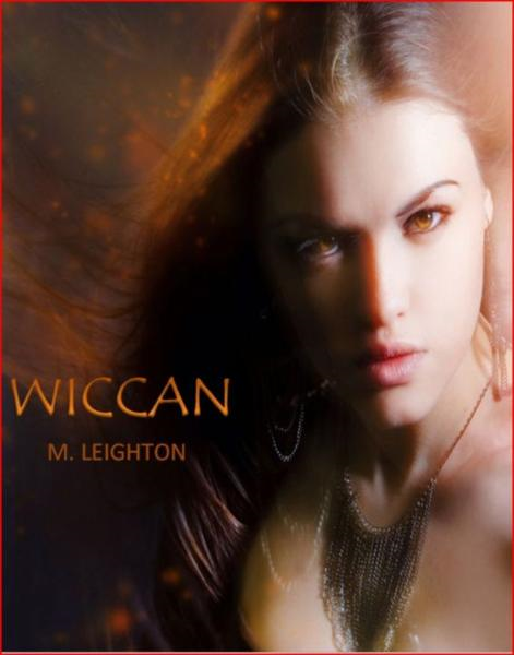 Wiccan, A Witchy Young Adult Paranormal Romance By: M. Leighton