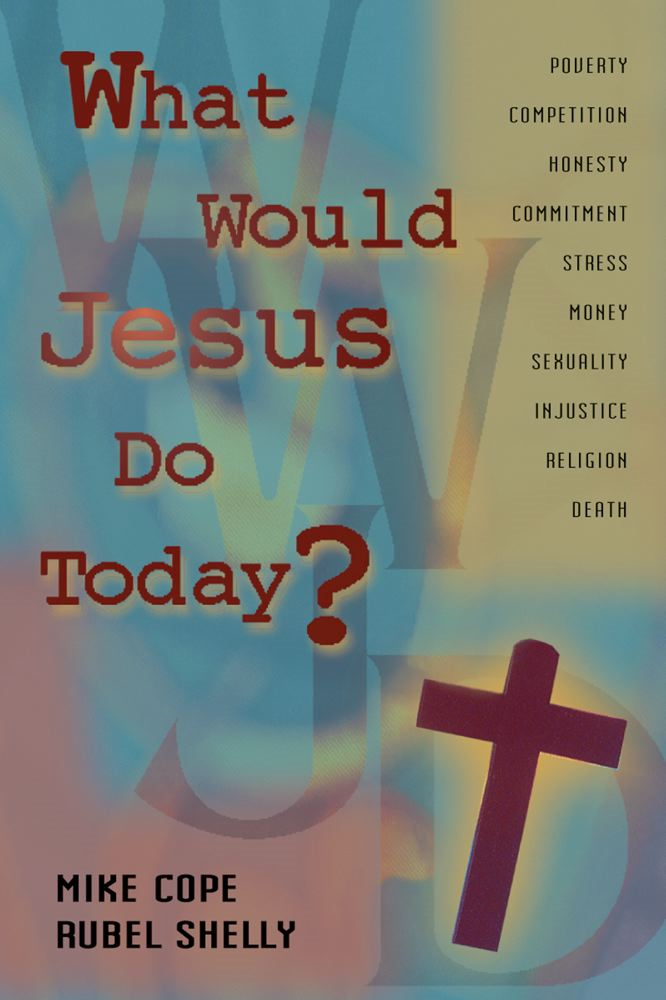 What Would Jesus Do Today By: Mike Cope,Rubel Shelly