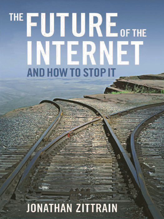 The Future of the Internet--And How to Stop It By: Jonathan Zittrain