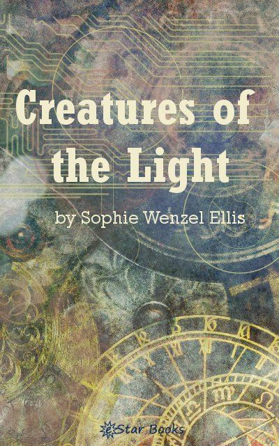 Creatures of the Light By: Sophie Wenzel Ellis