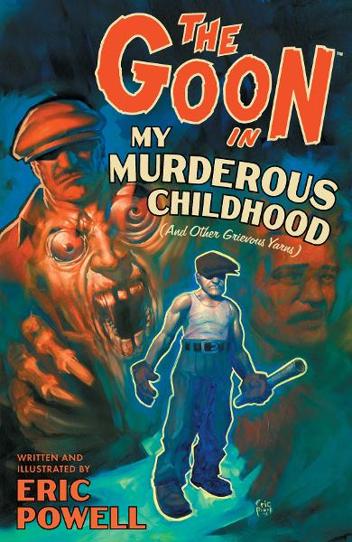 Goon Volume 2: My Murderous Childhood (and other Grievous Yarns) 2nd Edition By: Eric Powell, Eric Powell (artist), Kyle Hotz (artist)