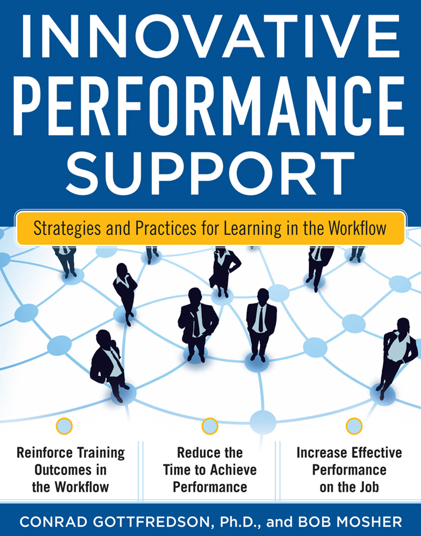 Innovative Performance Support:  Strategies and Practices for Learning in the Workflow By:  Bob Mosher,Con Gottfredson
