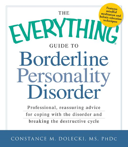 The Everything Guide to Borderline Peronality Disorder: Professional, reassuring advice for coping with the disorder and breaking the destructive cycl