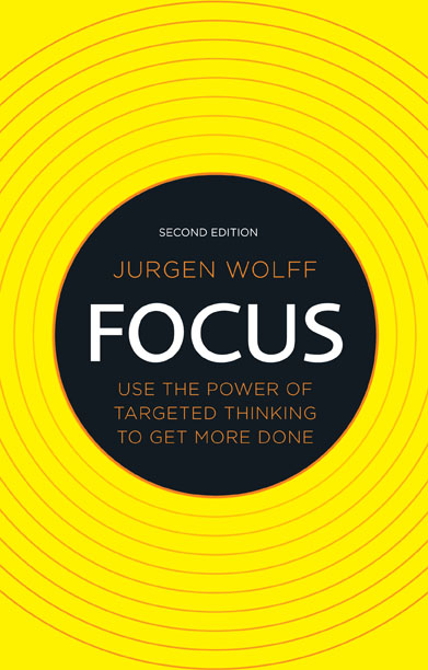 Focus Use the power of targeted thinking to get more done