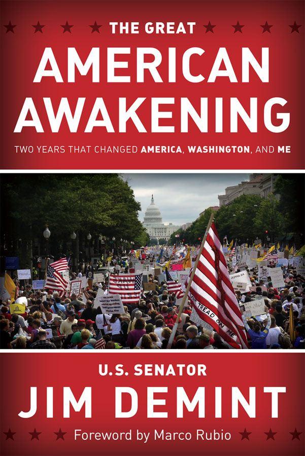 The Great American Awakening: Two Years that Changed America, Washington, and Me By: Jim DeMint