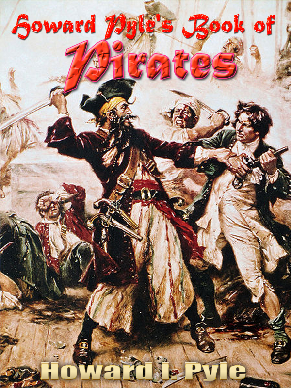 Howard Pyle's Book of Pirates By: Howard I. Pyle